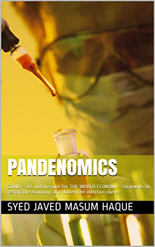 Pandenomics: COVID – 19 and the cure for THE WORLD ECONOMY - Strategies to restart the economy, and flatten the infection curve (English Edition)