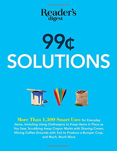 99 Cent Solutions: Over 1,300 Smart uses for everyday stuff including clothespins to keep hems in place as you sew, wiping down the fridge with tomato ... produce a bumper crop (Save Time, Save Money)