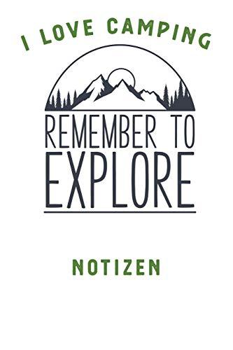 I LOVE CAMPING: Notizbuch A5 liniert mit 120 Seiten, Ihr Reisebegleiter, Remember to Explore, Notizheft / Tagebuch / Reise Journal, perfektes Geschenk für Naturliebhaber und Camper