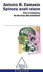 Spinoza avait raison - Joie et tristesse, le cerveau des émotions d'Antonio R. Damasio