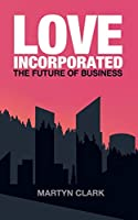 Love Incorporated: The Future of Business