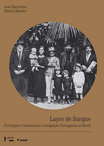 Laços de Sangue: Privilégios e Intolerância à Imigração Portuguesa no Brasil (1822-1945)