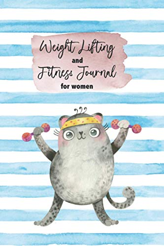 Weight Lifting and Fitness Journal for Women: Exercising Cat Log Book to Track Everything You Need to Get Healthy and Fit Health and Fitness Journals