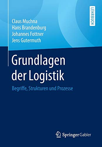 Grundlagen der Logistik: Begriffe, Strukturen und Prozesse