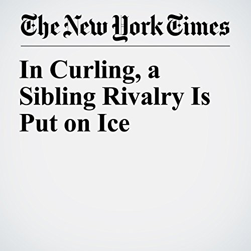 In Curling, a Sibling Rivalry Is Put on Ice copertina