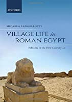 Village Life in Roman Egypt: Tebtunis in the First Century AD