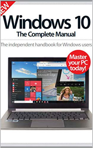 Windows 10 - The Complete Manual: Mater Your PC Today!