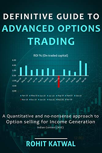 Definitive Guide to Advanced Options Trading: A quantitative and no-nonsense approach to Option Selling for Income Generation - Indian Context (NSE) (English Edition)