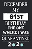 December 2020 My 61st Birthday The One Where I Was Quarantined: Happy 61st birthday gifts Ideas for Woman turning 61 st bday quaratine gift for men ... woman men | brother sister friend turning 61