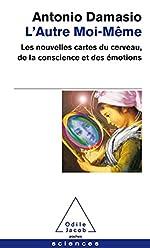 L'Autre moi-même - Les nouvelles cartes du cerveau, de la conscience et des émotions d'Antonio R. Damasio