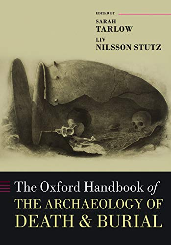 Compare Textbook Prices for The Oxford Handbook of the Archaeology of Death and Burial Oxford Handbooks Illustrated Edition ISBN 9780198855255 by Tarlow, Sarah,Stutz, Liv Nilsson