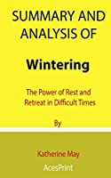 Summary and Analysis of Wintering: The Power of Rest and Retreat in Difficult Times By Katherine May