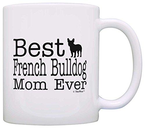 Dog Lover Mug Best French Bulldog Mom Ever Dog Puppy Supplies Gift Coffee Mug Tea Cup White