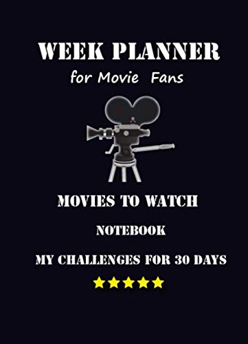 Week Planner for Movie Fans - Movies to Watch - Notebook - My Challenges for 30 Day: TV - Show - Film - Series - Cinema - Critique - Calendar 2021 / ... Tracker Universal Organizer one Year - To Do.