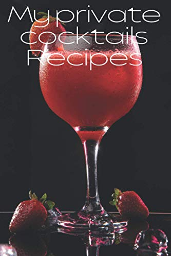 MY PRIVATE COCKTAILS RECIPES: My Cocktails Recipes Journal 110 pages Elegant format 6 x 9