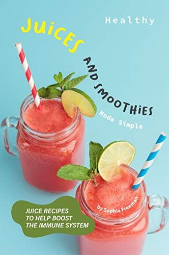 Healthy Juices and Smoothies Made Simple: Juice Recipes to Help Boost the Immune System (English Edition)