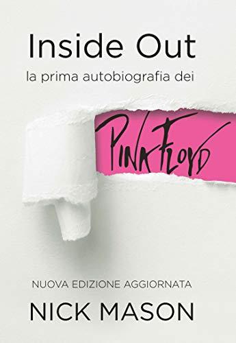 Inside out. La prima autobiografia dei Pink Floyd. Nuova ediz.