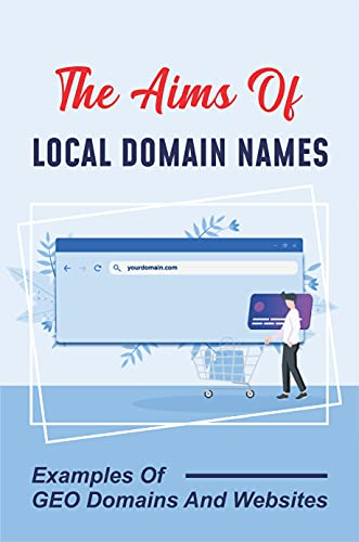 The Aims Of Local Domain Names: Examples Of GEO Domains And Websites: Internet-Based Income Opportunities (English Edition)