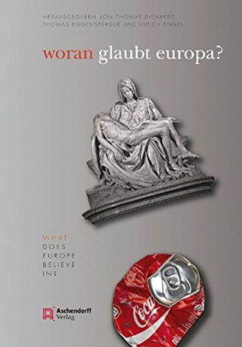 Woran glaubt Europa?: Zwischen Säkularisation und der Rückkehr des Religiösen