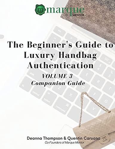 The Beginner's Guide to Luxury Handbag Authentication: Volume 3