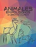 Animales en Polígonos un Libro para Colorear: Un Desafío Geométrico para Colorear Lleno de Animales en Polígonos para Adultos y Niños para Sentarse, Desestresarse y Relajarse