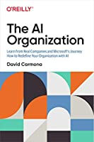 The Ai Organization: Learn from Real Companies and Microsoft's Journey How to Redefine Your Organization With Ai