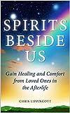 Spirits Beside Us: Gain Healing and Comfort...