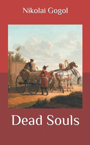 Dead Souls: One of the Most Unusual Works of Nineteenth-Century Fiction and a Devastating Satire on Social Hypocrisy