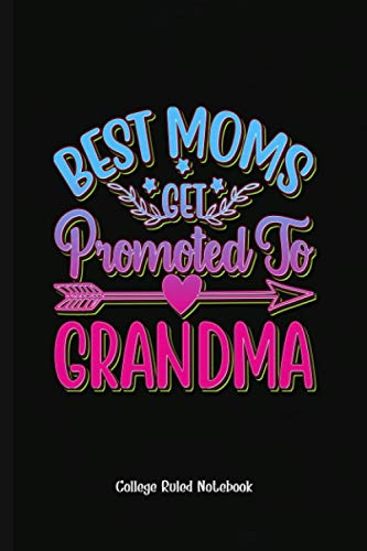 Gag Gift Best Moms Get Promoted To Grandma: College Ruled Notebook (6x9 100...