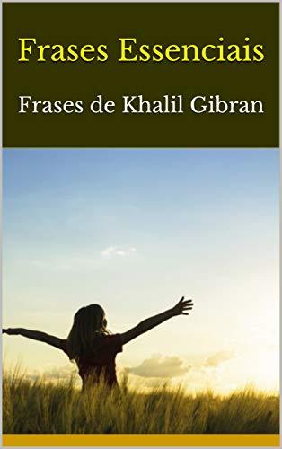 Frases Essenciais: Frases de Khalil Gibran