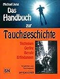 Das Handbuch zur Tauchgeschichte. Techniken. Geräte. Berufe. Erfindungen (Book on Demand)