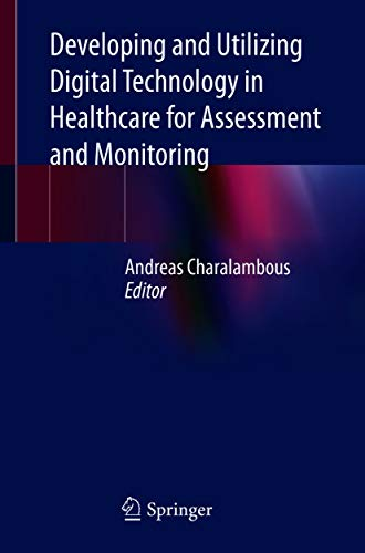 Developing and Utilizing Digital Technology in Healthcare for Assessment and Monitoring