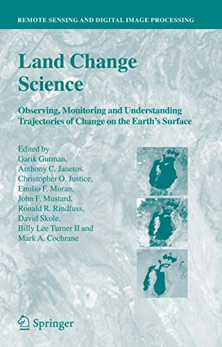 Land Change Science: Observing, Monitoring and Understanding Trajectories of Change on the Earth's Surface (Remote Sensing and Digital Image Processing)