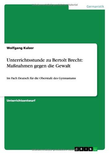 Unterrichtsstunde zu Bertolt Brecht: Maßnahmen gegen die Gewalt: Im Fach Deutsch für die Oberstufe des Gymnasiums