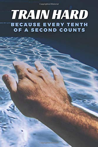 Train Hard Because Every Tenth of a Second Counts: Swim Faster By Tracking Your Timing of All Swim Drills & Swimming Training; Swim Journal for Anyone ... Desires to have a Deeper Tracking of Timing