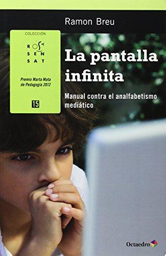 La pantalla infinita: Manual contra el analfabetismo mediático (Rosa Sensat)