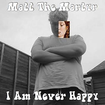 I Am Never Happy