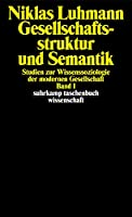 Gesellschaftsstruktur und Semantik 1: Studien zur Wissenssoziologie der modernen Gesellschaft