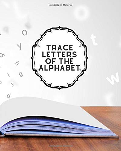 Trace Letters of the Alphabet: Kids' Activity Book, A-Z Alphabet Tracing Notebook Diary, Children Reward Sticker Book, Unruled Holiday Scrapbook For ... Babies, Pre-schoolers, Girls, Boys, Birthday