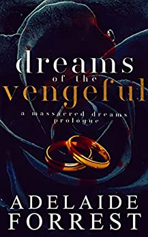 Dreams of the Vengeful: A Massacred Dreams Prologue by [Adelaide Forrest]