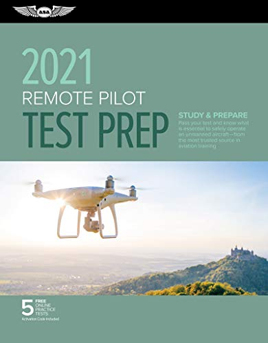 Remote Pilot Test Prep 2021: Study & Prepare: Pass your Part 107 test and know what is essential to safely operate an unmanned aircraft from the most ... in aviation training (ASA Test Prep Series)