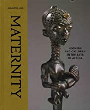 Maternity: Mothers and Children in the Arts of Africa