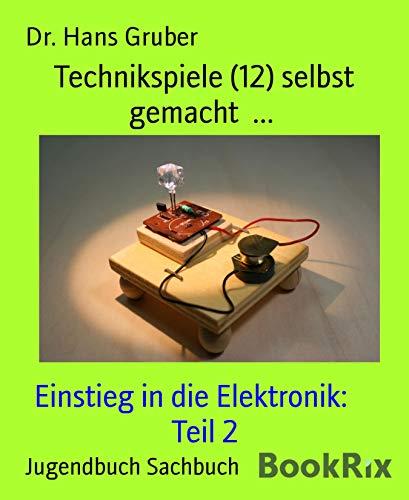 Technikspiele (12) selbst gemacht  ...: Einstieg in die Elektronik:     Teil 2
