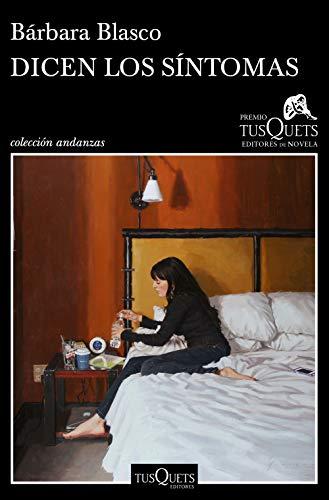 Dicen los sntomas: XVI Premio Tusquets Editores de Novela 2020 (Andanzas)