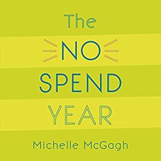 The No Spend Year     How I spent less and lived more              By:                                                                                                                                 Michelle McGagh                               Narrated by:                                                                                                                                 Lucy Brownhill                      Length: 5 hrs and 13 mins     275 ratings     Overall 3.9