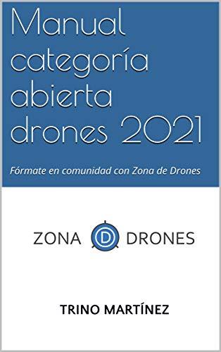Manual categoría abierta drones 2021: Fórmate en comunidad con Zona de Drones