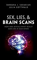 Sex, Lies, & Brain Scans: How Fmri Reveals What Really Goes on in Our Minds