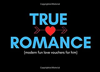 True Romance (Modern Fun Love Vouchers For Him): Funny Sarcastic Relationship I Owe U Coupons To Show How Much You Love Him (GAY MEN EDITION) (Perfect Valentines or Anniversary Gift)