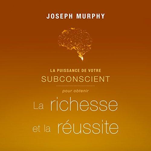 La puissance de votre subconscient pour obtenir la richesse et la réussite audiobook cover art