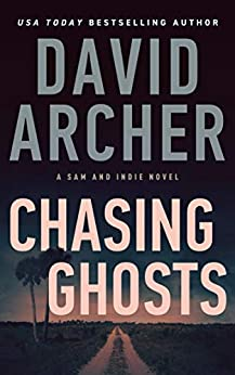 Chasing Ghosts (A Sam and Indie Novel Book 12) by [David Archer]